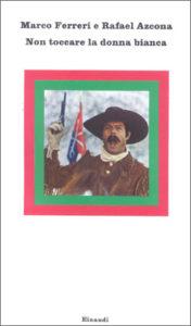 Copertina del libro Non toccare la donna bianca di Marco Ferreri, Rafael Azcona