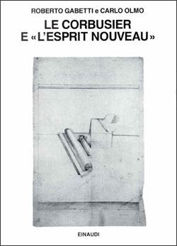 """Copertina del libro Le Corbusier e """"L'Esprit Nouveau"""" di Roberto Gabetti, Carlo Olmo"""