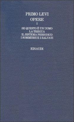 Copertina del libro Opere I: Se questo è un uomo. La tregua. Il sistema periodico. I sommersi e i salvati di Primo Levi