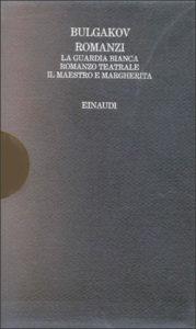 Copertina del libro Romanzi (La guardia bianca. Romanzo teatrale. Il Maestro e Margherita) di Michail Bulgakov