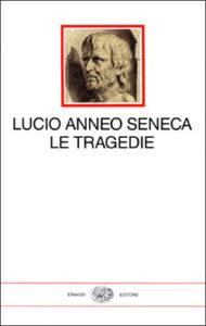 Copertina del libro Le tragedie di Lucio Anneo Seneca