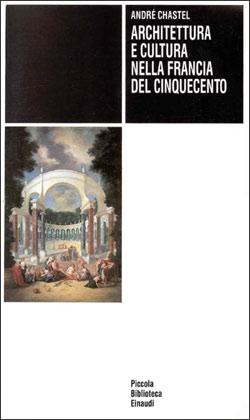 Copertina del libro Architettura e cultura nella Francia del Cinquecento di André Chastel
