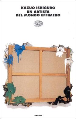 Copertina del libro Un artista del mondo effimero di Kazuo Ishiguro