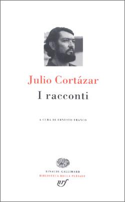 Copertina del libro I racconti di Julio Cortázar