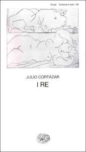 Copertina del libro I re di Julio Cortázar