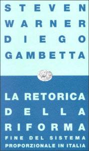 Copertina del libro La retorica della riforma. Fine del sistema proporzionale in Italia di Steven Warner, Diego Gambetta