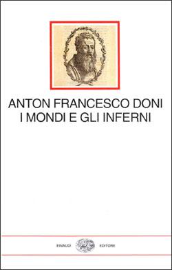 Copertina del libro I mondi e gli inferni di Anton Francesco Doni