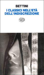 Copertina del libro I classici nell'età dell'indiscrezione di Maurizio Bettini