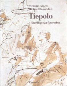 Copertina del libro Tiepolo e l'intelligenza figurativa di Svetlana Alpers, Michael Baxandall