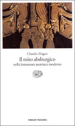 Copertina del libro Il mito asburgico nella letteratura austriaca moderna di Claudio Magris