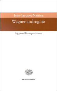 Copertina del libro Wagner androgino di Jean-Jacques Nattiez