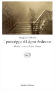 Copertina del libro Il pomeriggio del signor Andesmas. Alle dieci e mezzo di sera, d'estate di Marguerite Duras