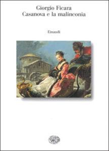 Copertina del libro Casanova e la malinconia di Giorgio Ficara