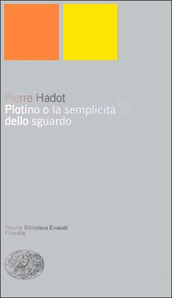 Copertina del libro Plotino o la semplicità dello sguardo di Pierre Hadot