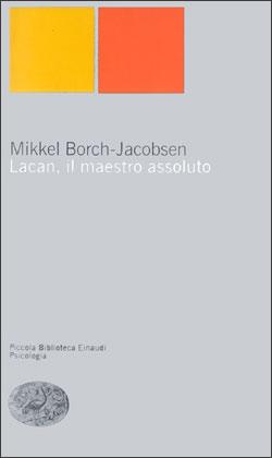 Copertina del libro Lacan, il maestro assoluto di Mikkel Borch-Jacobsen