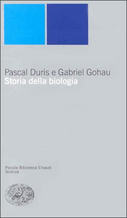 Copertina del libro Storia della biologia di Pascal Duris, Gabriel Gohau