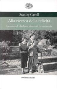 Copertina del libro Alla ricerca della felicità di Stanley Cavell