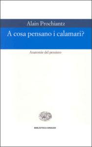 Copertina del libro A cosa pensano i calamari? di Alain Prochiantz