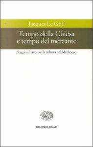 Copertina del libro Tempo della Chiesa e tempo del mercante di Jacques Le Goff