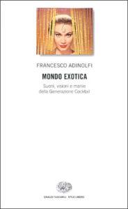 Copertina del libro Mondo exotica di Francesco Adinolfi