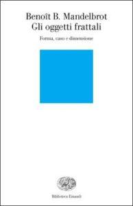 Copertina del libro Gli oggetti frattali di Benoît B. Mandelbrot