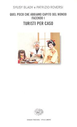 Copertina del libro Quel poco che abbiamo capito del mondo facendo i Turisti per caso di Syusy Blady, Patrizio Roversi