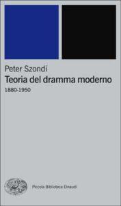 Copertina del libro Teoria del dramma moderno (1880-1950) di Peter Szondi
