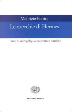 Copertina del libro Le orecchie di Hermes di Maurizio Bettini