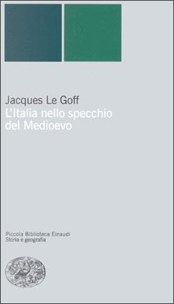 Copertina del libro L'Italia nello specchio del Medioevo di Jacques Le Goff