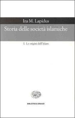 Copertina del libro Storia delle società islamiche. I di Ira M. Lapidus