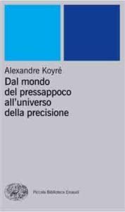 Copertina del libro Dal mondo del pressappoco all'universo della precisione di Alexandre Koyré