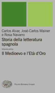 Copertina del libro Storia della letteratura spagnola. Volume primo. Il Medioevo e l'Età d'Oro di Carlos Álvar, José-Carlos Mainer, Rosa Navarro