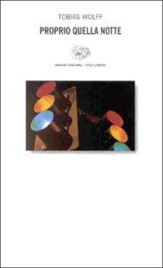 Copertina del libro Proprio quella notte di Tobias Wolff