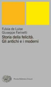 Copertina del libro Storia della felicità. Gli antichi e i moderni di Fulvia de Luise, Giuseppe Farinetti