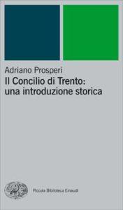 Copertina del libro Il Concilio di Trento: una introduzione storica di Adriano Prosperi