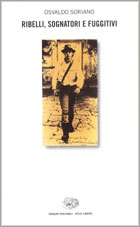 Copertina del libro Ribelli, sognatori, fuggitivi di Osvaldo Soriano