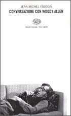 Copertina del libro Conversazione con Woody Allen di Jean-Michel Frodon