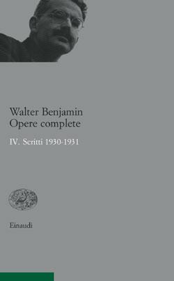 Copertina del libro Opere complete. IV. Scritti 1930-1931 di Walter Benjamin