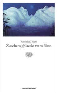 Copertina del libro Zucchero ghiaccio vetro filato di A. S. Byatt