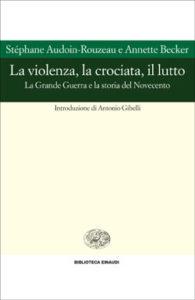 Copertina del libro La violenza, la crociata, il lutto di Stephane Audoin-Rouzeau, Annette Becker
