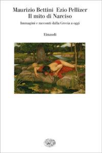 Copertina del libro Il mito di Narciso di Maurizio Bettini, Ezio Pellizer