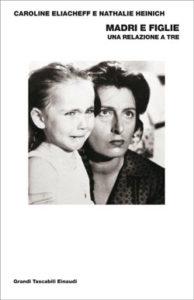 Copertina del libro Madri e figlie di Nathalie Heinich, Caroline Eliacheff