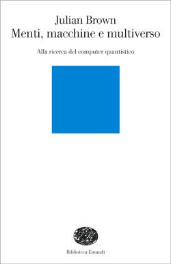 Copertina del libro Menti, macchine e multiverso di Julian Brown