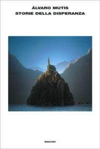 Copertina del libro Storie della disperanza di Álvaro Mutis