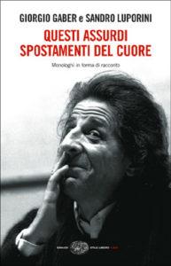 Copertina del libro Questi assurdi spostamenti del cuore di Giorgio Gaber, Sandro Luporini