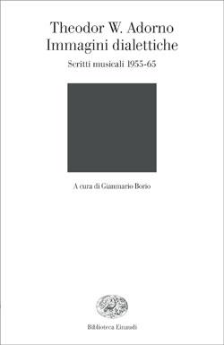 Copertina del libro Immagini dialettiche. Scritti musicali 1955-65 di Theodor W. Adorno