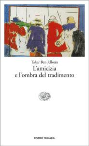Copertina del libro L'amicizia e l'ombra del tradimento di Tahar Ben Jelloun
