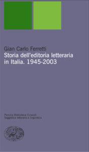 Copertina del libro Storia dell'editoria letteraria in Italia. 1945-2003 di Gian Carlo Ferretti