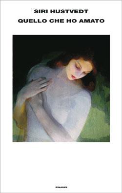 Copertina del libro Quello che ho amato di Siri Hustvedt