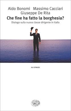 Copertina del libro Che fine ha fatto la borghesia? di Aldo Bonomi, Massimo Cacciari, Giuseppe De Rita